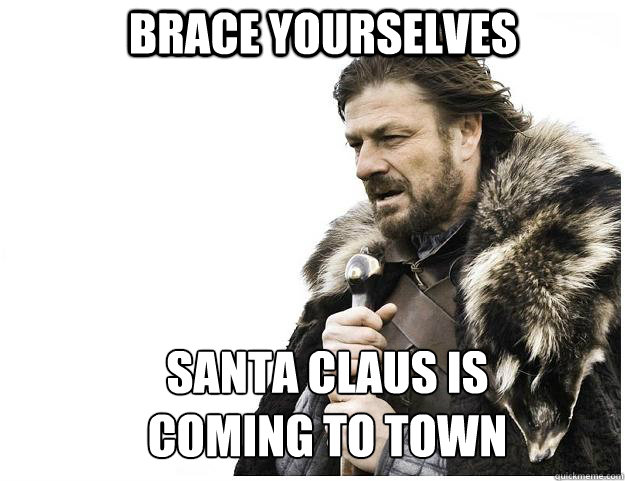 Brace yourselves Santa Claus is coming to town - Brace yourselves Santa Claus is coming to town  Imminent Ned