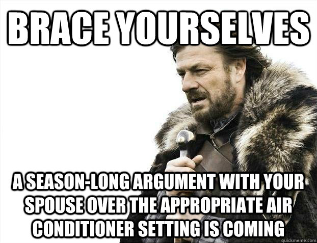 Brace yourselves A season-long argument with your spouse over the appropriate air conditioner setting is coming - Brace yourselves A season-long argument with your spouse over the appropriate air conditioner setting is coming  Misc