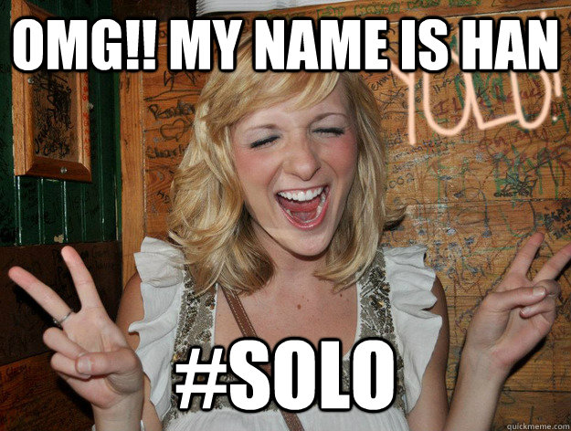 OMG!! My name is Han #SOlo