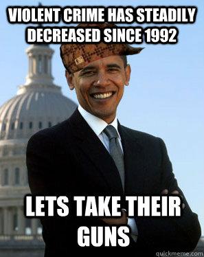 Violent crime has steadily decreased since 1992 Lets take their guns  Scumbag Obama