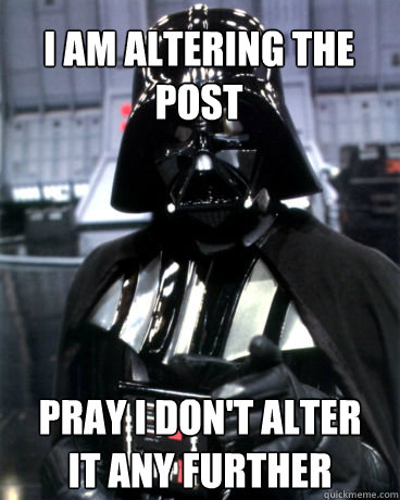 I am altering the post pray i don't alter it any further - I am altering the post pray i don't alter it any further  Darth Vader Dad