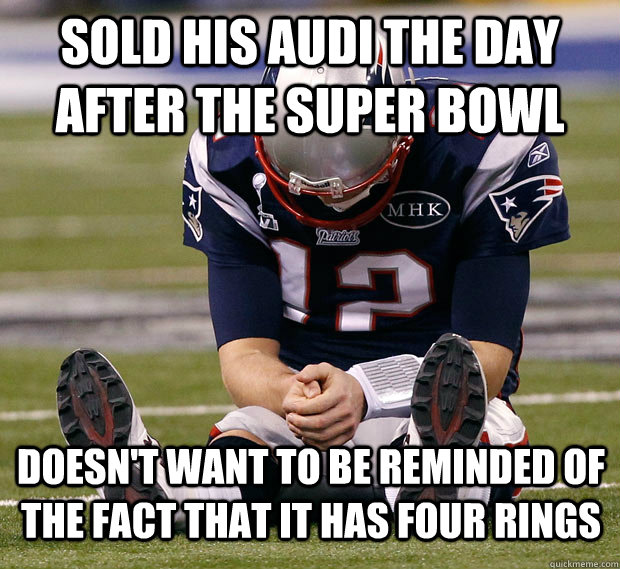 Sold his Audi the day after the Super Bowl doesn't want to be reminded of the fact that it has four rings