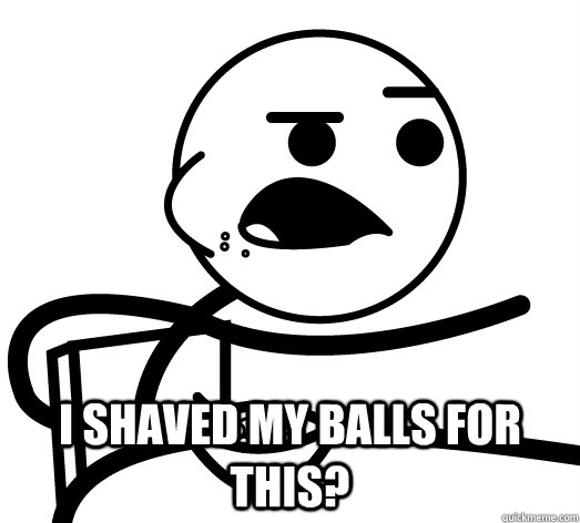 I shaved my balls for THIS? -  I shaved my balls for THIS?  Cereal Guy