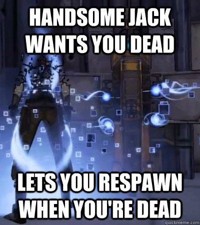 Handsome Jack Wants You Dead lets you respawn when you're dead
