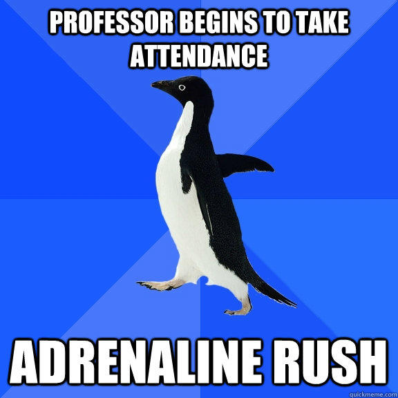 Professor begins to take attendance Adrenaline rush - Professor begins to take attendance Adrenaline rush  Socially Awkward Penguin
