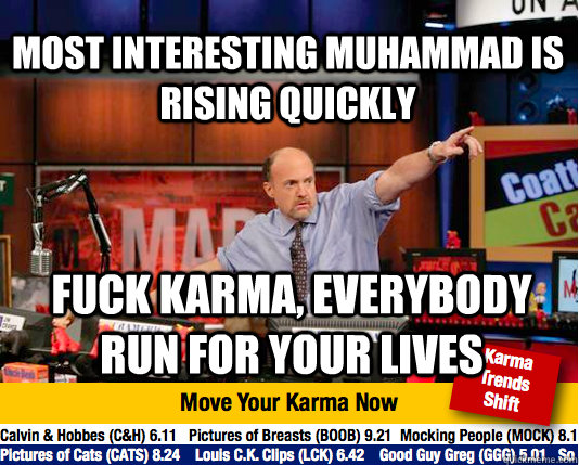 Most Interesting Muhammad is rising quickly Fuck Karma, everybody run for your lives - Most Interesting Muhammad is rising quickly Fuck Karma, everybody run for your lives  Mad Karma with Jim Cramer