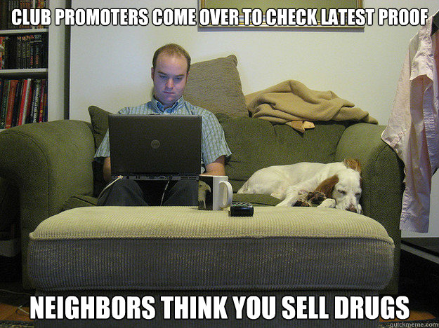 club promoters come over to check latest proof neighbors think you sell drugs  Freelancer Fred