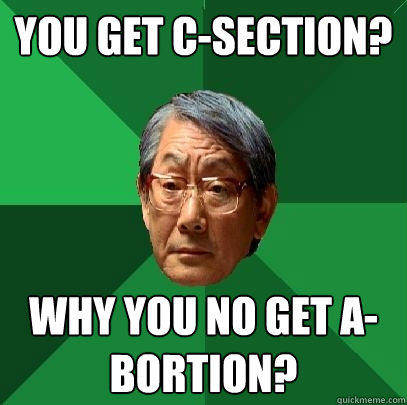 You get C-Section? Why you no get A-bortion? - You get C-Section? Why you no get A-bortion?  High Expectations Asian Father