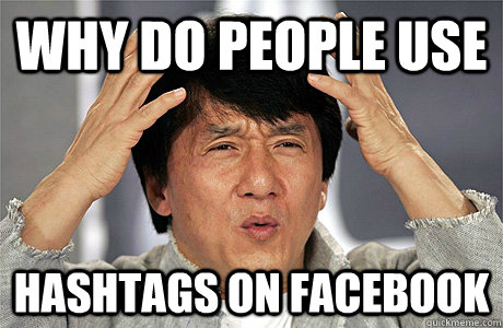 de5a4b4d5bab10bed811925e2304831da299ab0401e1029e05822a7c0002c409 why do people use hashtags on facebook jackie chan meme quickmeme