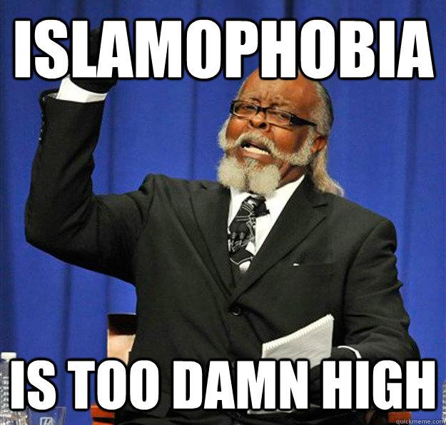Islamophobia Is too damn high - Islamophobia Is too damn high  Jimmy McMillan