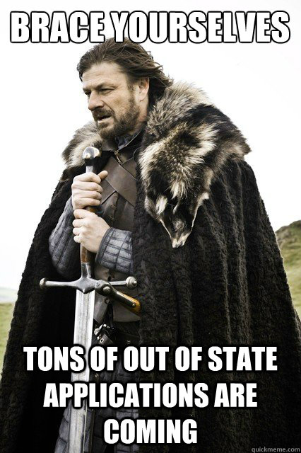 Brace yourselves tons of out of state applications are coming