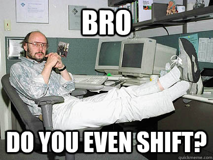 Bro Do you even shift? - Bro Do you even shift?  BjarneStroustrup