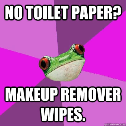 No toilet paper? makeup remover wipes. - No toilet paper? makeup remover wipes.  Foul Bachelorette Frog
