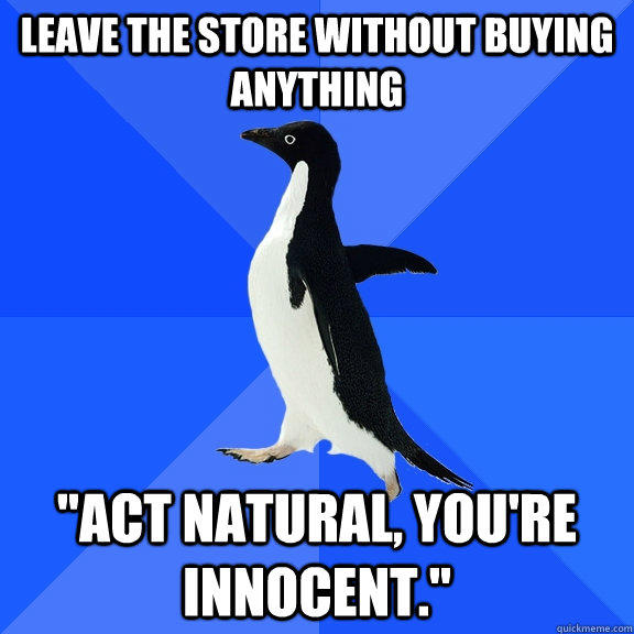 Leave the store without buying anything