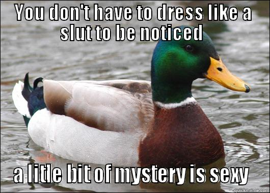 YOU DON'T HAVE TO DRESS LIKE A SLUT TO BE NOTICED  A LITTLE BIT OF MYSTERY IS SEXY  Actual Advice Mallard