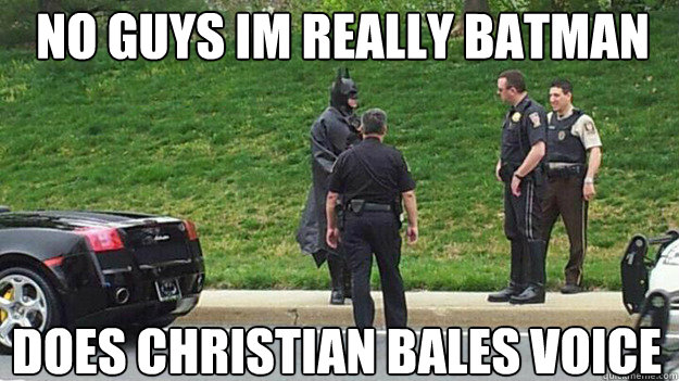 no guys im really batman does christian bales voice