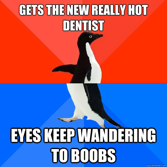 Gets the new really hot dentist Eyes keep wandering to boobs - Gets the new really hot dentist Eyes keep wandering to boobs  Socially Awesome Awkward Penguin