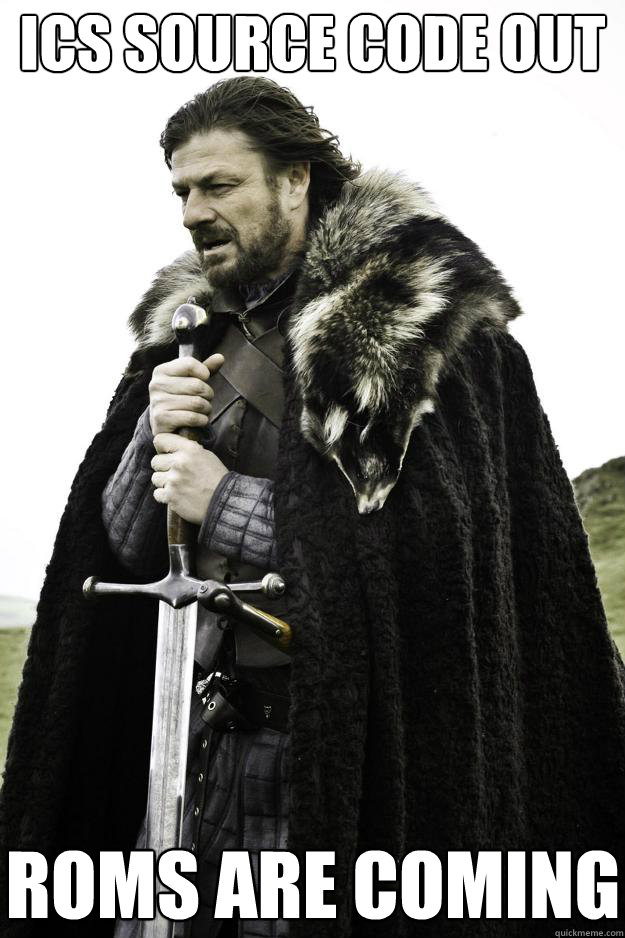 ICS source code out Roms Are Coming - ICS source code out Roms Are Coming  Winter is coming