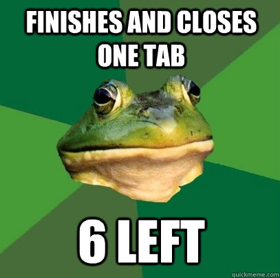 Finishes and closes one tab 6 left - Finishes and closes one tab 6 left  Foul Bachelor Frog