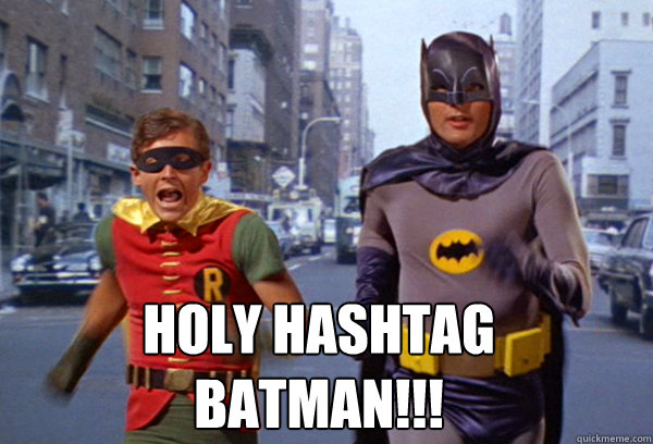 holy hashtag batman!!! -  holy hashtag batman!!!  holy hashtag batman