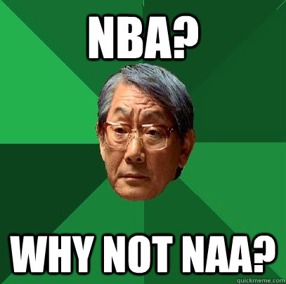 NBA? WHY NOT NAA?  High Expectations Asian Father