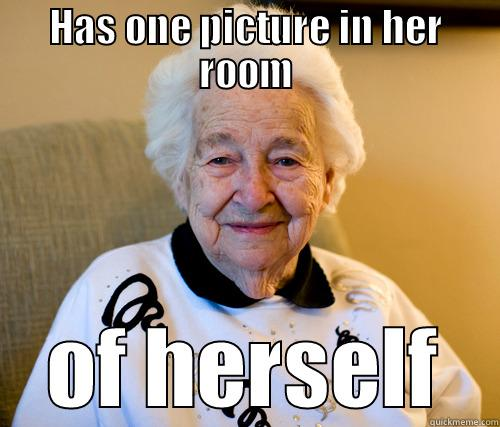 HAS ONE PICTURE IN HER ROOM OF HERSELF Scumbag Grandma
