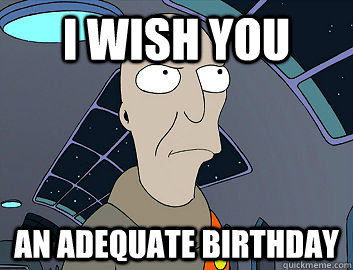 I wish you An adequate birthday - I wish you An adequate birthday  Futurama Neutral Planet