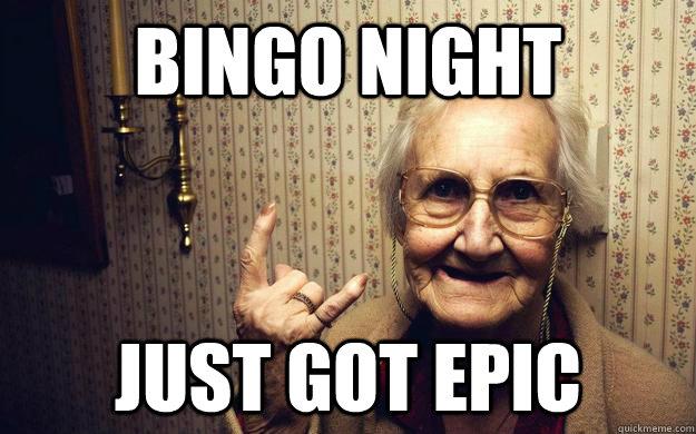 Bingo Night Just Got Epic Granny Quickmeme