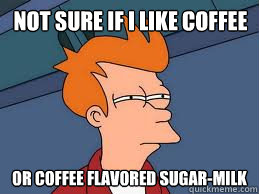 Not sure if i like coffee or coffee flavored sugar-milk