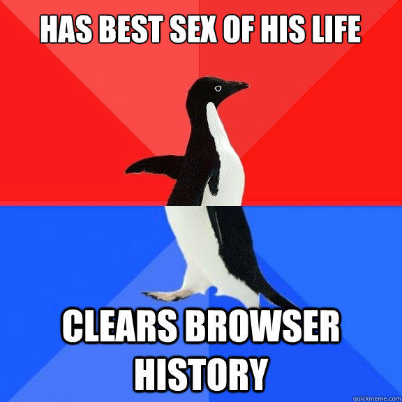 Has best sex of his life Clears browser history - Has best sex of his life Clears browser history  Socially Awksome Penguin