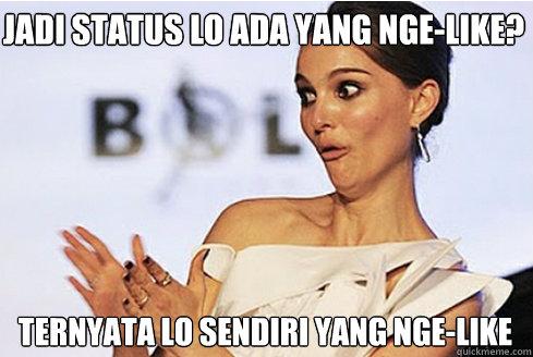Jadi status lo ada yang nge-like? Ternyata lo sendiri yang nge-like  Sarcastic Natalie Portman