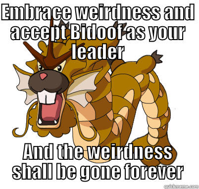 Bidoof our lord and savior - EMBRACE WEIRDNESS AND ACCEPT BIDOOF AS YOUR LEADER AND THE WEIRDNESS SHALL BE GONE FOREVER Misc
