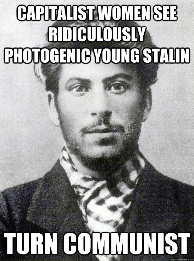 ridiculously photogenic young stalin memes quickmeme