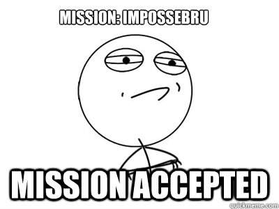 Mission: Impossebru Mission accepted