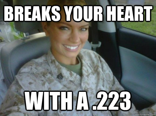 Breaks your heart with a .223   Hot United States Marine