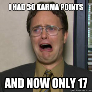 I had 30 karma points and now only 17