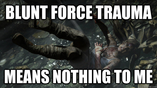 Blunt force Trauma  Means nothing to me - Blunt force Trauma  Means nothing to me  Lara Croft