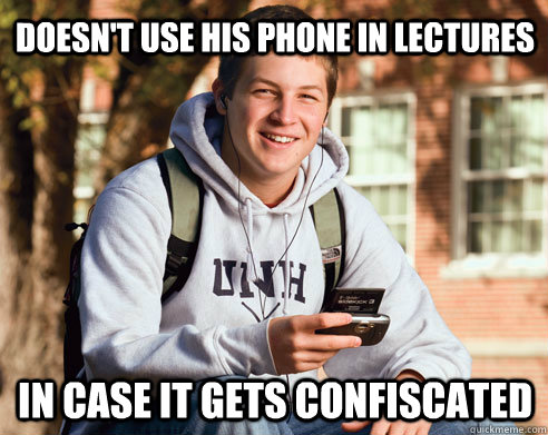 Doesn't use his phone in lectures in case it gets confiscated - Doesn't use his phone in lectures in case it gets confiscated  College Freshman