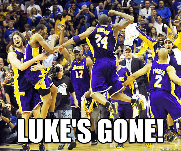 LUKE's gone!  Lakers