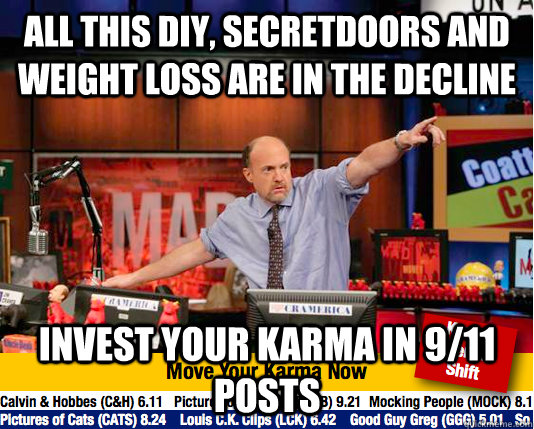 All this DIY, secretdoors and weight loss are in the decline Invest your karma in 9/11 posts  Mad Karma with Jim Cramer