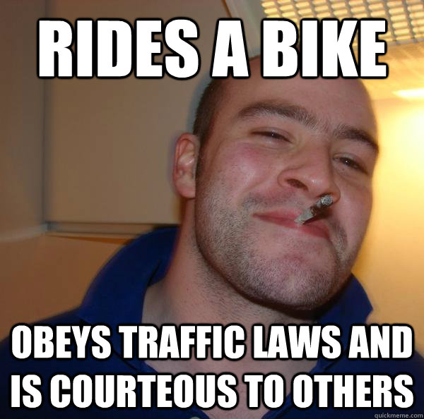 Rides a bike obeys traffic laws and is courteous to others - Rides a bike obeys traffic laws and is courteous to others  Misc