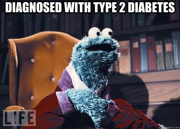 Diagnosed with type 2 diabetes  - Diagnosed with type 2 diabetes   Cookie Monster