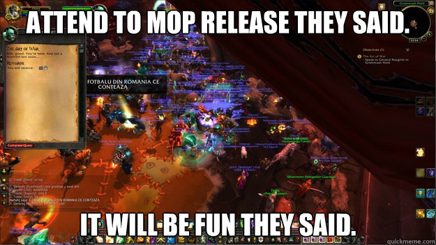 Attend to MoP release they said. It will be fun they said.  World of Warcraft Mists of Pandaria