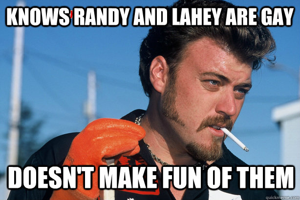 Knows Randy and Lahey are gay Doesn't make fun of them