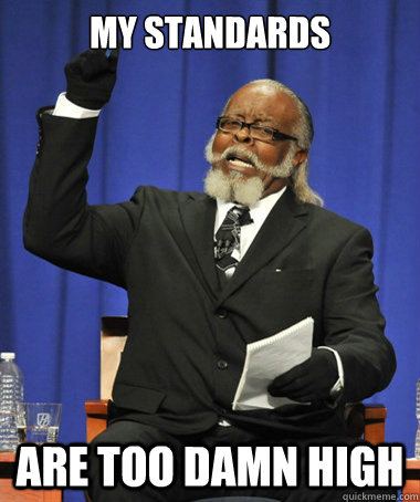 My standards are too damn high - My standards are too damn high  The Rent Is Too Damn High