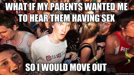 what if my parents wanted me to hear them having sex so i would move out - what if my parents wanted me to hear them having sex so i would move out  Sudden Clarity Clarence