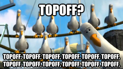 Topoff? Topoff, Topoff, Topoff, Topoff, Topoff, Topoff, Topoff, Topoff, Topoff, Topoff, Topoff, Topoff,