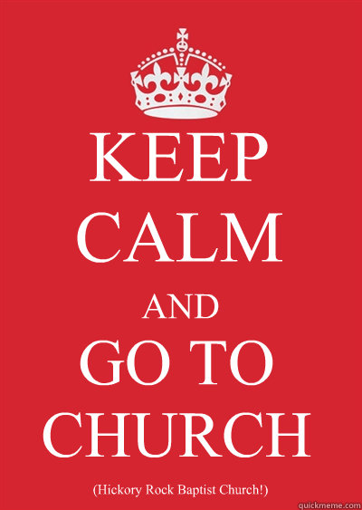 keep calm and go to church  hickory rock baptist church   - keep calm or gtfo
