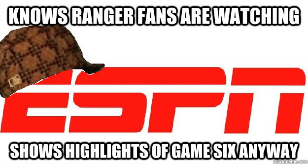 Knows Ranger Fans are watching shows highlights of game six anyway - Knows Ranger Fans are watching shows highlights of game six anyway  Misc