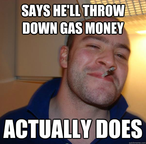 says he'll throw down gas money actually does - says he'll throw down gas money actually does  Misc